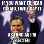 Romney's will say anything